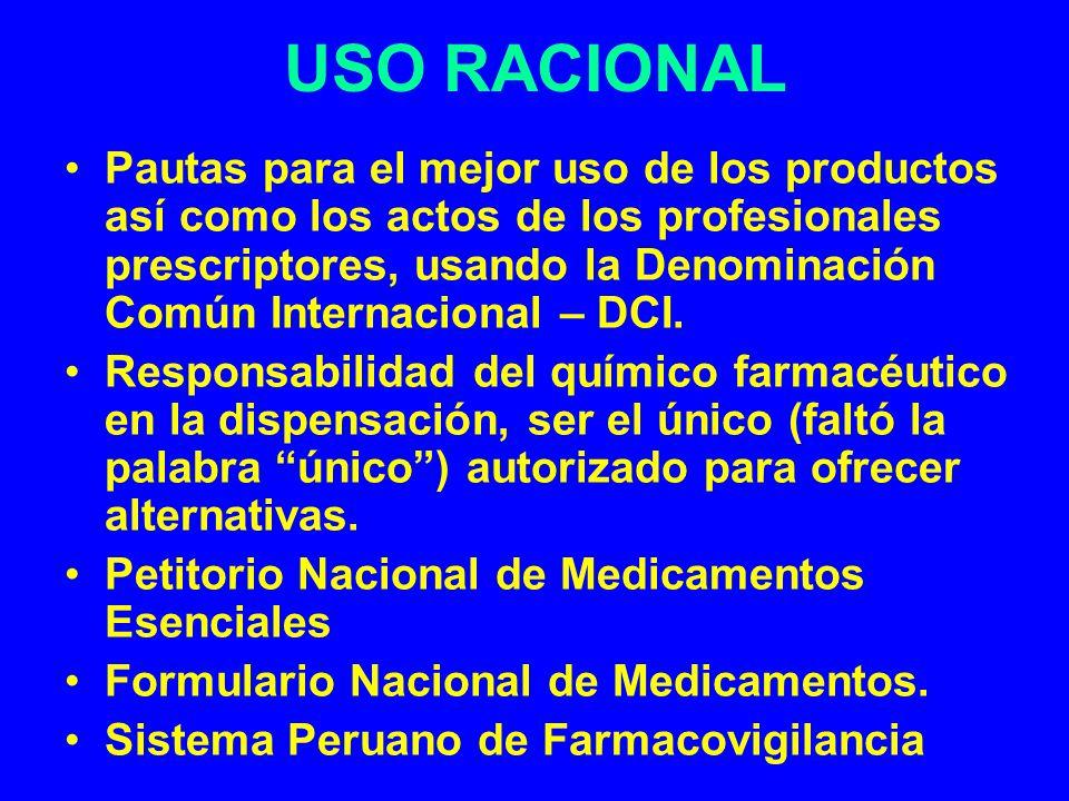 USO RACIONAL Pautas para el mejor uso de los productos así como los actos de los profesionales prescriptores, usando la Denominación Común Internacion