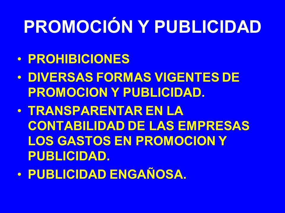 PROMOCIÓN Y PUBLICIDAD PROHIBICIONES DIVERSAS FORMAS VIGENTES DE PROMOCION Y PUBLICIDAD. TRANSPARENTAR EN LA CONTABILIDAD DE LAS EMPRESAS LOS GASTOS E