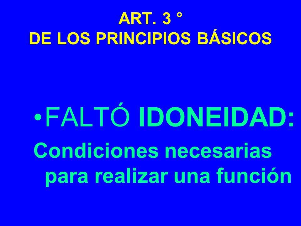 ART. 3 ° DE LOS PRINCIPIOS BÁSICOS FALTÓ IDONEIDAD: Condiciones necesarias para realizar una función