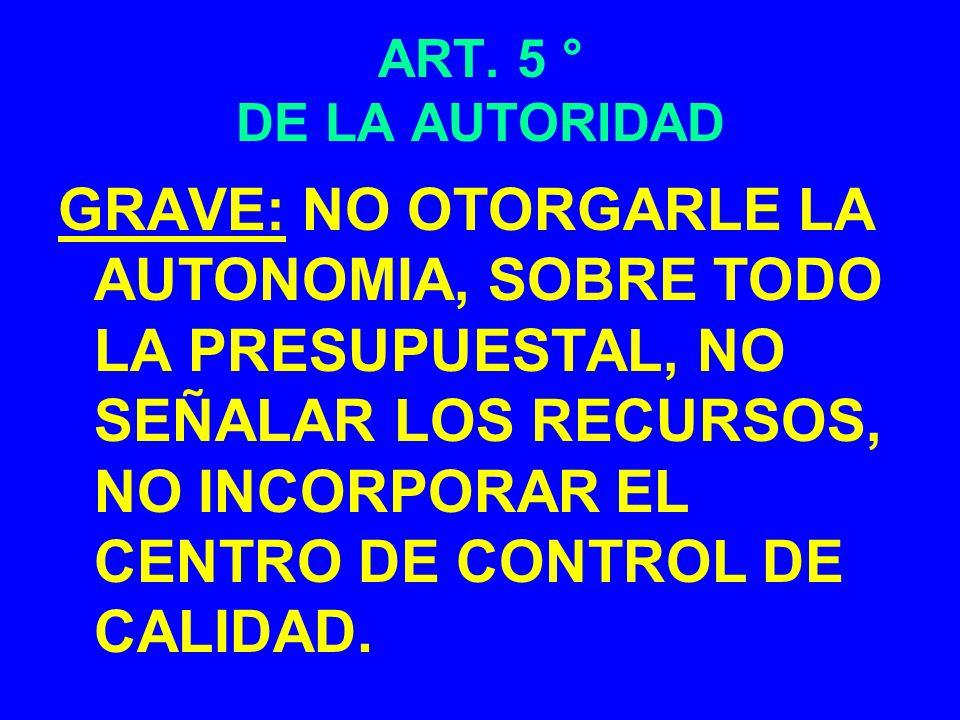 ART. 5 ° DE LA AUTORIDAD GRAVE: NO OTORGARLE LA AUTONOMIA, SOBRE TODO LA PRESUPUESTAL, NO SEÑALAR LOS RECURSOS, NO INCORPORAR EL CENTRO DE CONTROL DE