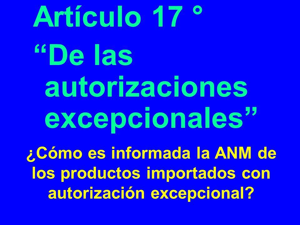 ¿Cómo es informada la ANM de los productos importados con autorización excepcional? Artículo 17 ° De las autorizaciones excepcionales
