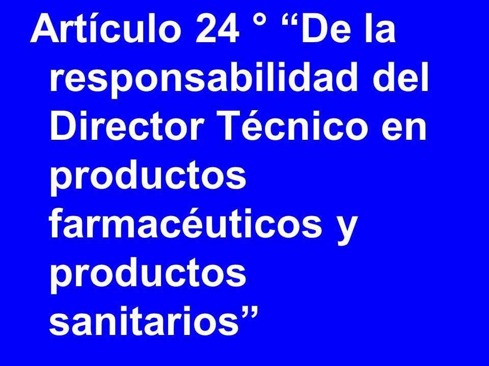 Artículo 24 ° De la responsabilidad del Director Técnico en productos farmacéuticos y productos sanitarios