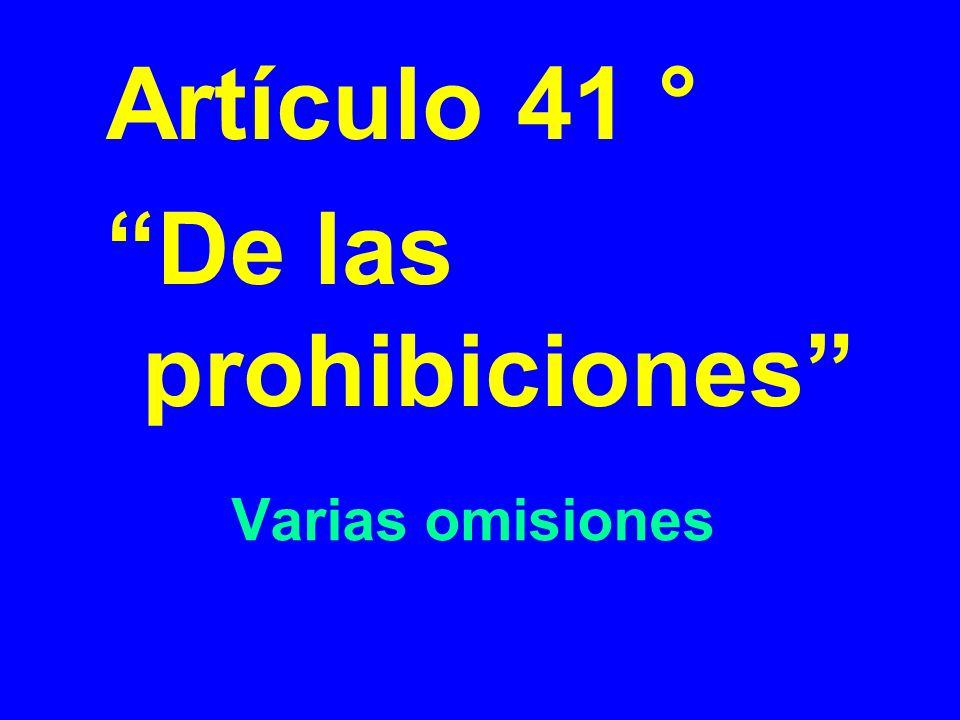 Varias omisiones Artículo 41 ° De las prohibiciones