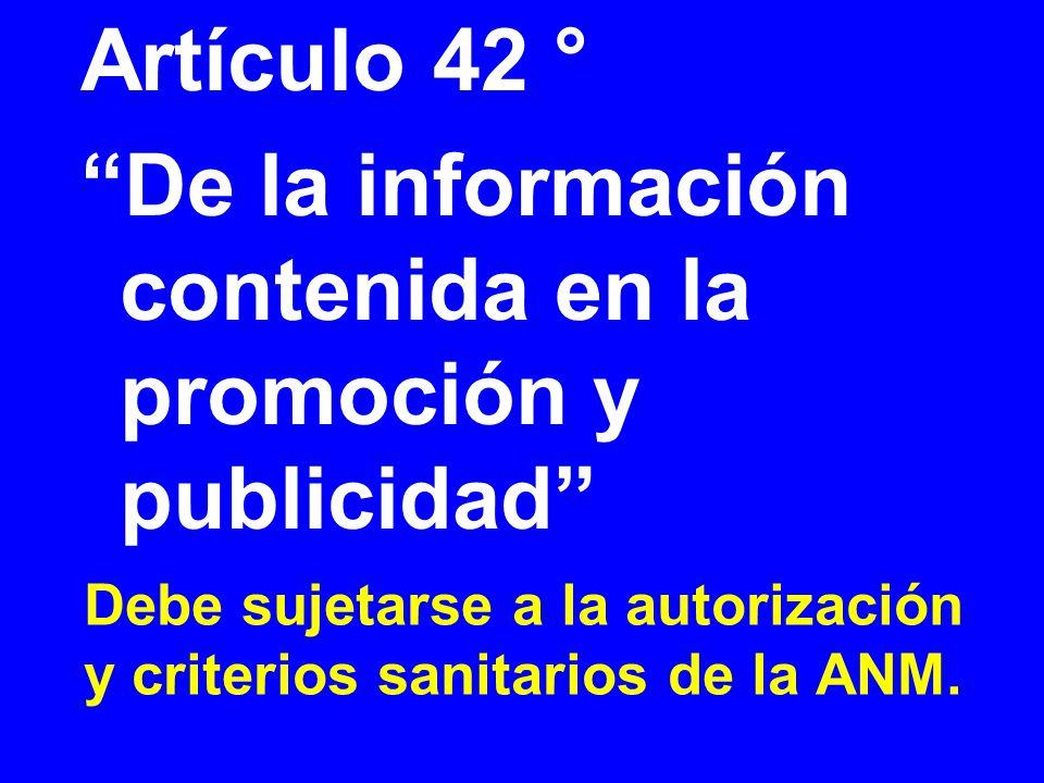 Debe sujetarse a la autorización y criterios sanitarios de la ANM. Artículo 42 ° De la información contenida en la promoción y publicidad