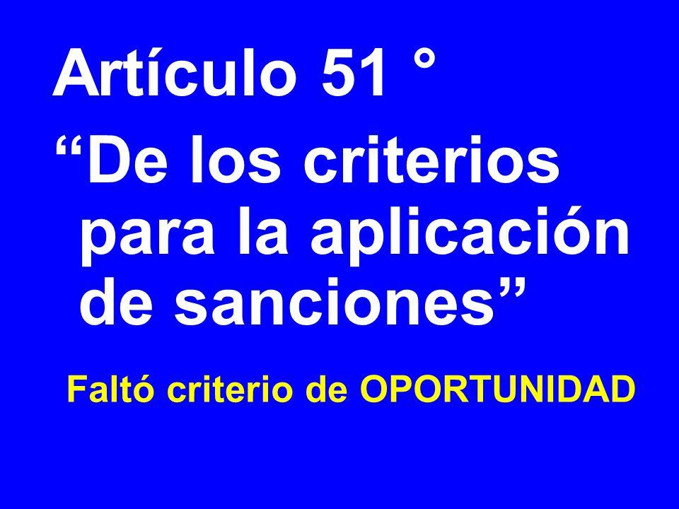 Faltó criterio de OPORTUNIDAD Artículo 51 ° De los criterios para la aplicación de sanciones