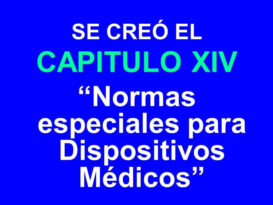 SE CREÓ EL CAPITULO XIV Normas especiales para Dispositivos Médicos