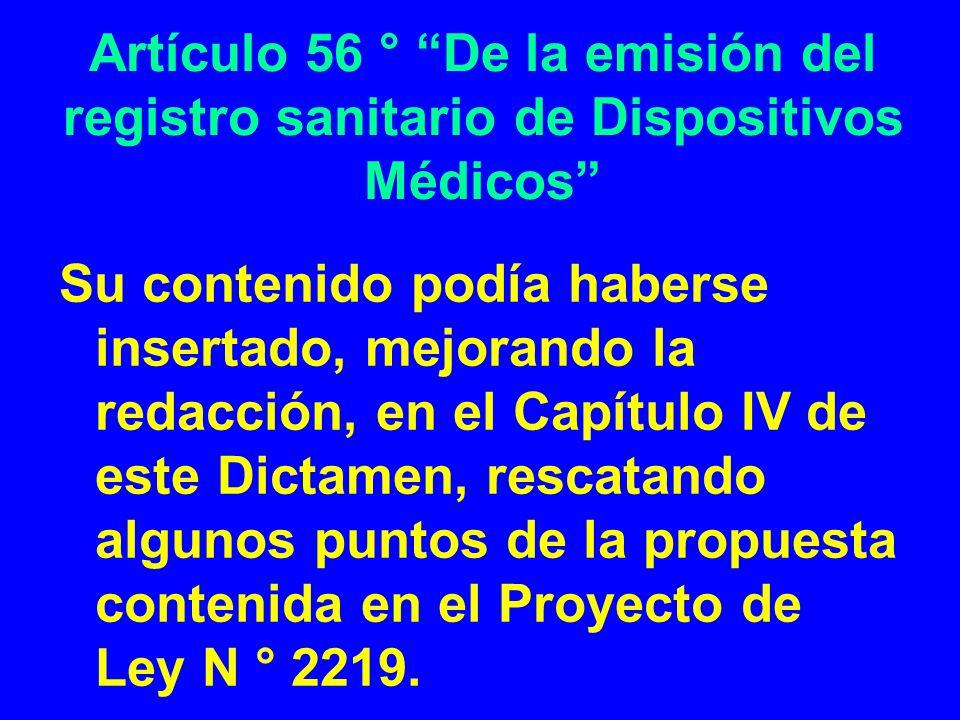 Artículo 56 ° De la emisión del registro sanitario de Dispositivos Médicos Su contenido podía haberse insertado, mejorando la redacción, en el Capítul