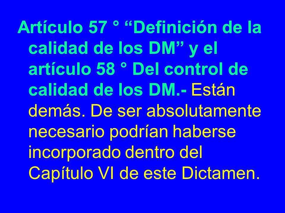 Artículo 57 ° Definición de la calidad de los DM y el artículo 58 ° Del control de calidad de los DM.- Están demás. De ser absolutamente necesario pod