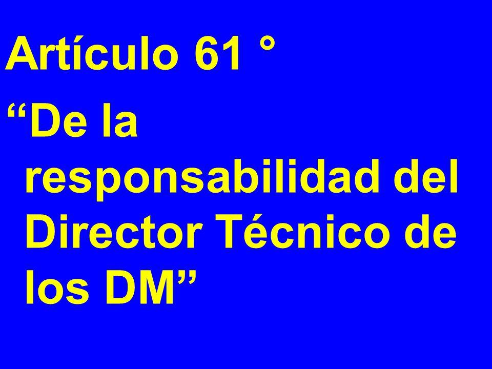Artículo 61 ° De la responsabilidad del Director Técnico de los DM