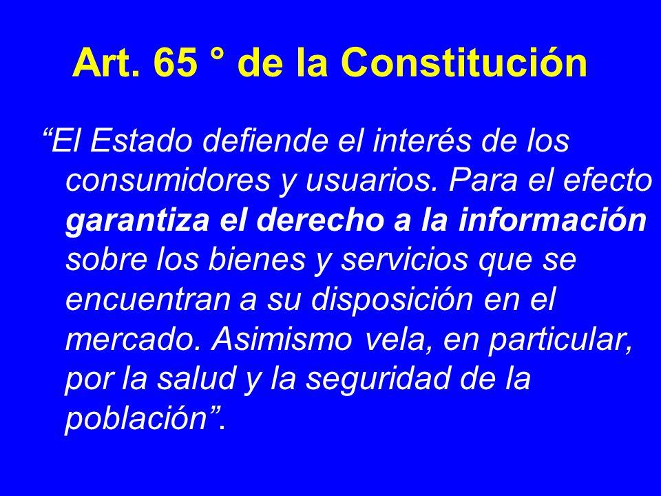 Art. 65 ° de la Constitución El Estado defiende el interés de los consumidores y usuarios. Para el efecto garantiza el derecho a la información sobre