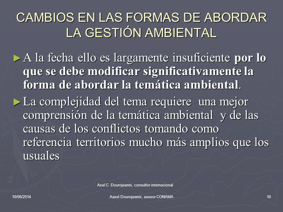 10/06/2014Aaxel Dourojeanni, asesor CONAMA CAMBIOS EN LAS FORMAS DE ABORDAR LA GESTIÓN AMBIENTAL La forma clásica estableció un sistema basado en estu