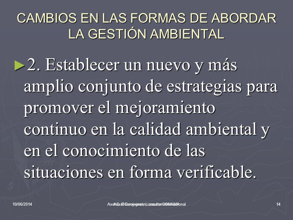 10/06/2014Aaxel Dourojeanni, asesor CONAMA CAMBIOS EN LAS FORMAS DE ABORDAR LA GESTIÓN AMBIENTAL 1.