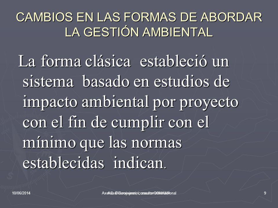 10/06/2014Aaxel Dourojeanni, asesor CONAMA CAMBIOS EN LAS FORMAS DE ABORDAR LA GESTIÓN AMBIENTAL La gestión ambiental enfrenta a inicios del presente