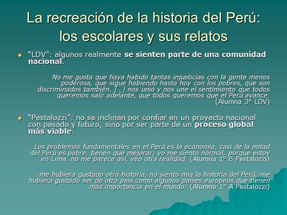 La recreación de la historia del Perú: los escolares y sus relatos LDV: algunos realmente se sienten parte de una comunidad nacional. LDV: algunos rea