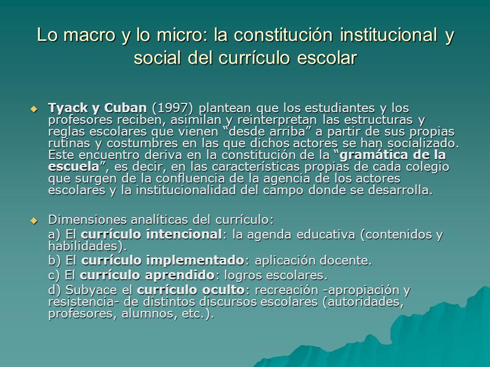 Lo macro y lo micro: la constitución institucional y social del currículo escolar Tyack y Cuban (1997) plantean que los estudiantes y los profesores r
