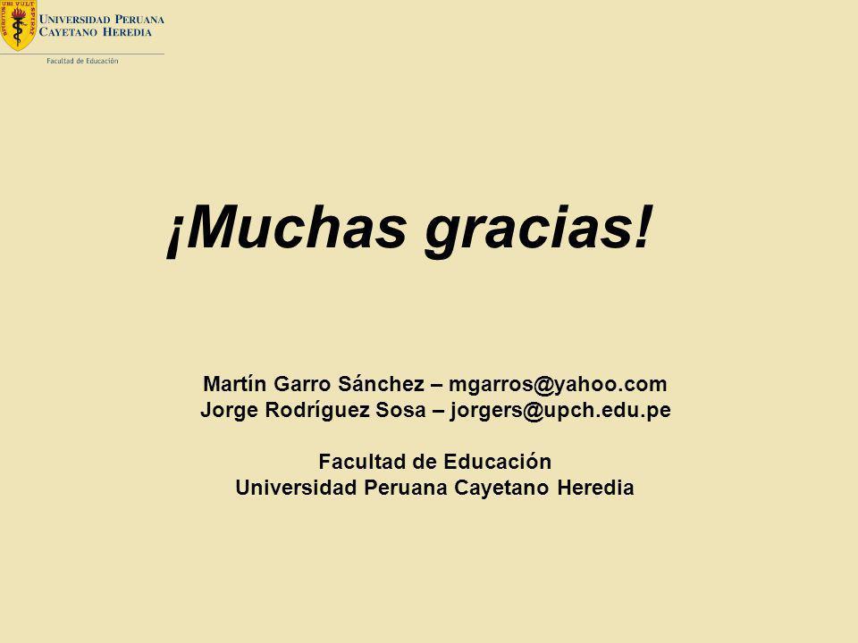 Martín Garro Sánchez – mgarros@yahoo.com Jorge Rodríguez Sosa – jorgers@upch.edu.pe Facultad de Educación Universidad Peruana Cayetano Heredia ¡Muchas