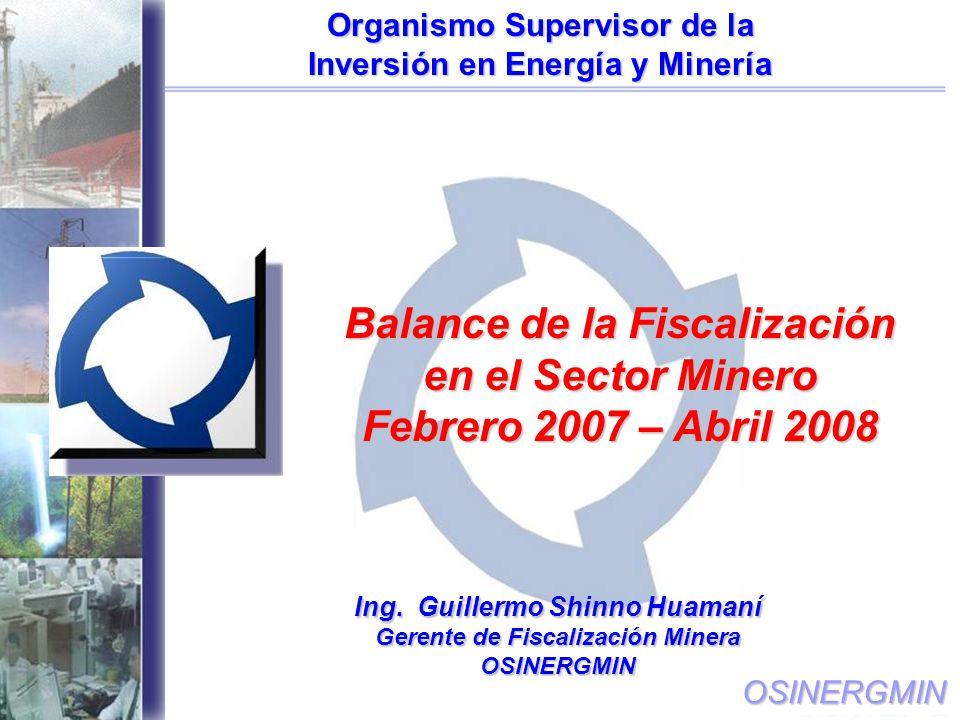OSINERGMIN Balance de la Fiscalización en el Sector Minero Febrero 2007 – Abril 2008 Ing.