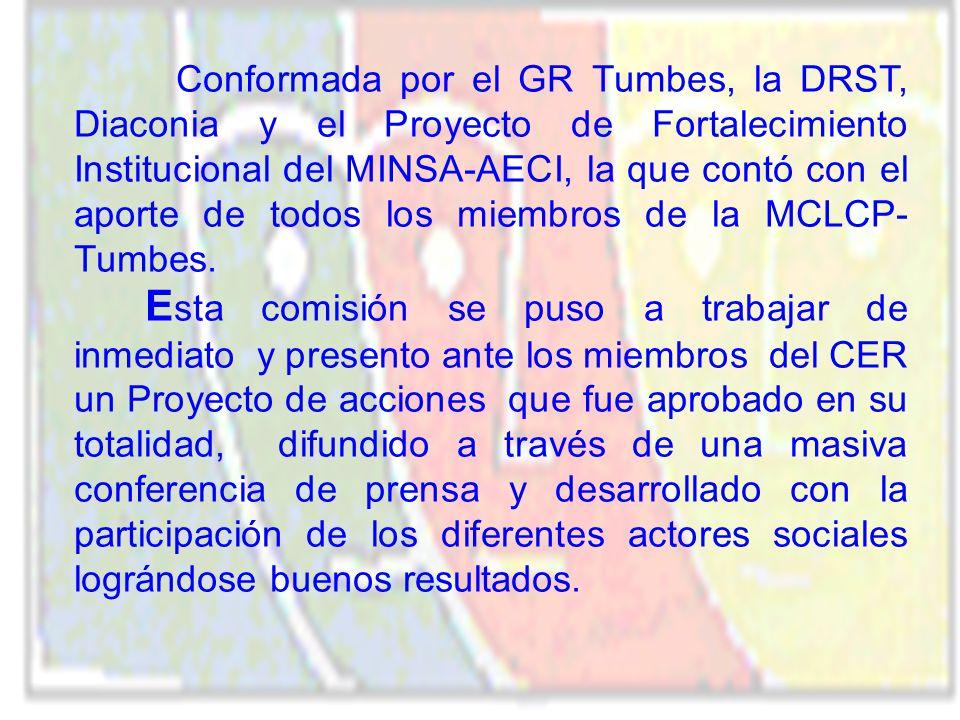 Conformada por el GR Tumbes, la DRST, Diaconia y el Proyecto de Fortalecimiento Institucional del MINSA-AECI, la que contó con el aporte de todos los