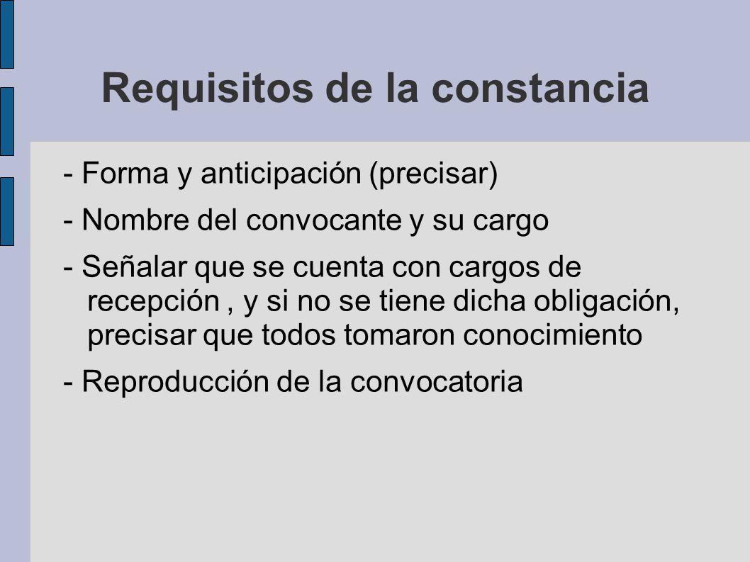 Requisitos de la constancia - Forma y anticipación (precisar) - Nombre del convocante y su cargo - Señalar que se cuenta con cargos de recepción, y si