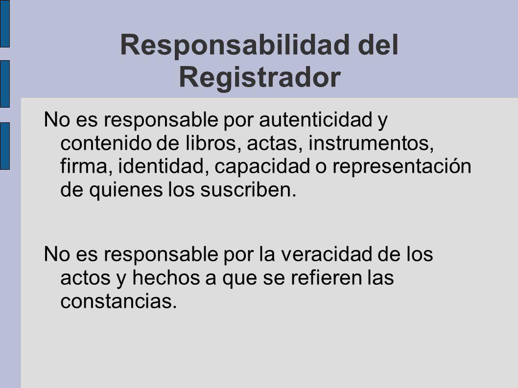 Responsabilidad del Registrador No es responsable por autenticidad y contenido de libros, actas, instrumentos, firma, identidad, capacidad o represent