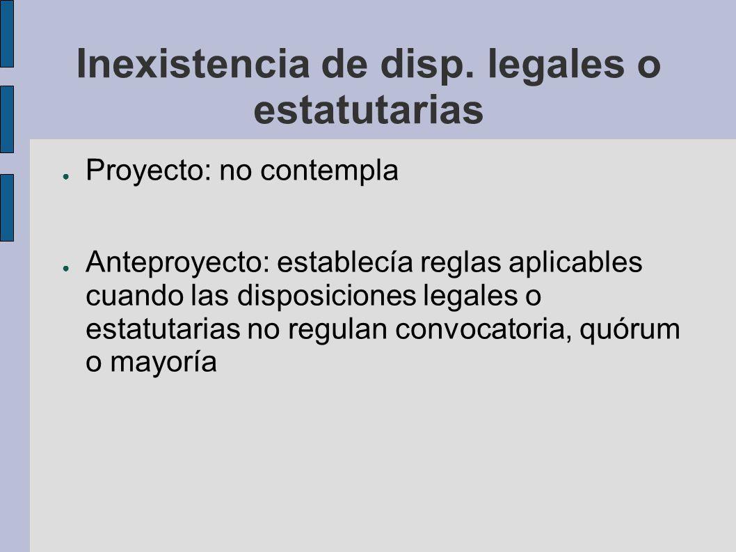 Inexistencia de disp. legales o estatutarias Proyecto: no contempla Anteproyecto: establecía reglas aplicables cuando las disposiciones legales o esta