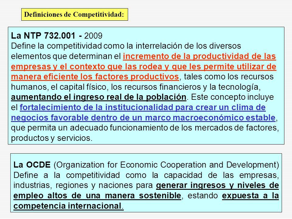 La NTP 732.001 - 2009 Define la competitividad como la interrelación de los diversos elementos que determinan el incremento de la productividad de las empresas y el contexto que las rodea y que les permite utilizar de manera eficiente los factores productivos, tales como los recursos humanos, el capital físico, los recursos financieros y la tecnología, aumentando el ingreso real de la población.