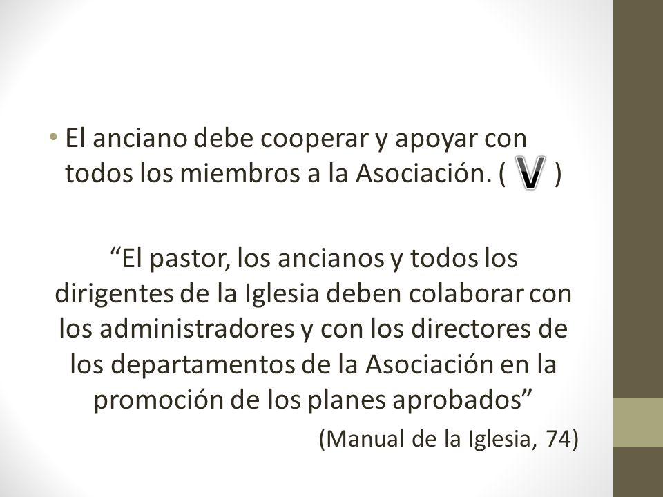 El anciano debe cooperar y apoyar con todos los miembros a la Asociación. ( ) El pastor, los ancianos y todos los dirigentes de la Iglesia deben colab