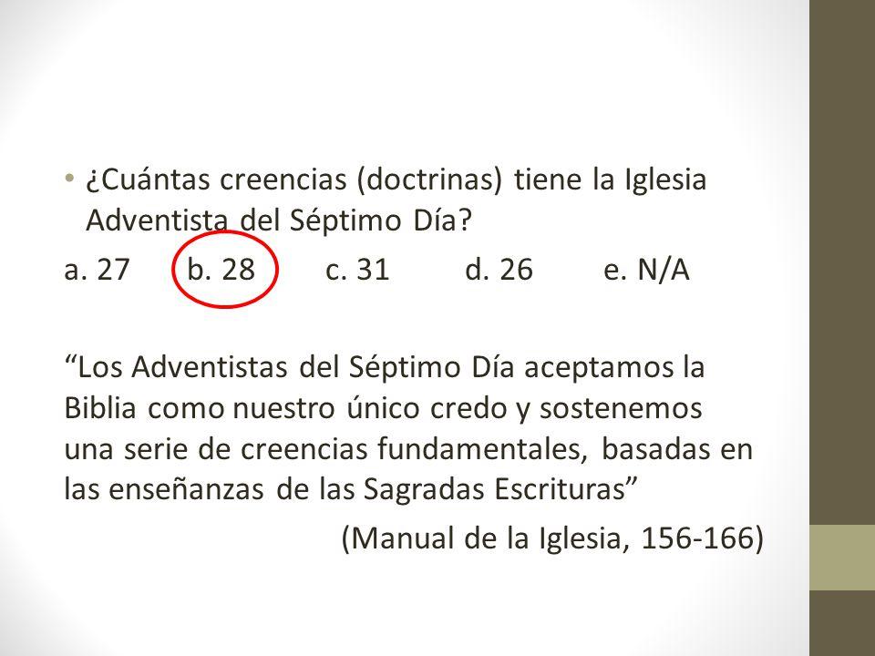 ¿Cuántas creencias (doctrinas) tiene la Iglesia Adventista del Séptimo Día? a. 27 b. 28 c. 31 d. 26 e. N/A Los Adventistas del Séptimo Día aceptamos l