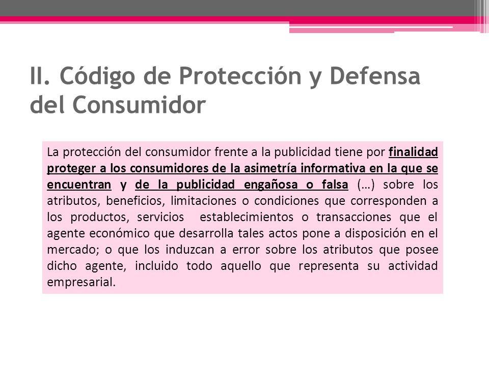 II. Código de Protección y Defensa del Consumidor La protección del consumidor frente a la publicidad tiene por finalidad proteger a los consumidores