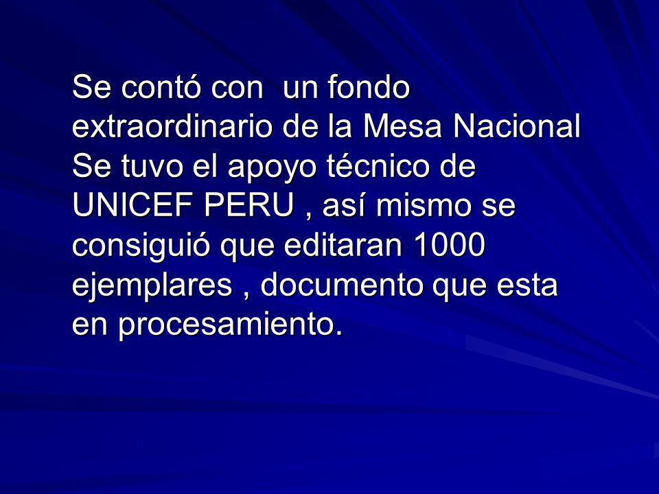 Se contó con un fondo extraordinario de la Mesa Nacional Se tuvo el apoyo técnico de UNICEF PERU, así mismo se consiguió que editaran 1000 ejemplares, documento que esta en procesamiento.