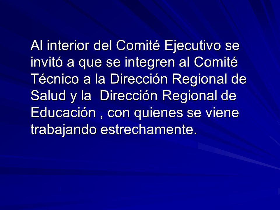 Al interior del Comité Ejecutivo se invitó a que se integren al Comité Técnico a la Dirección Regional de Salud y la Dirección Regional de Educación, con quienes se viene trabajando estrechamente.