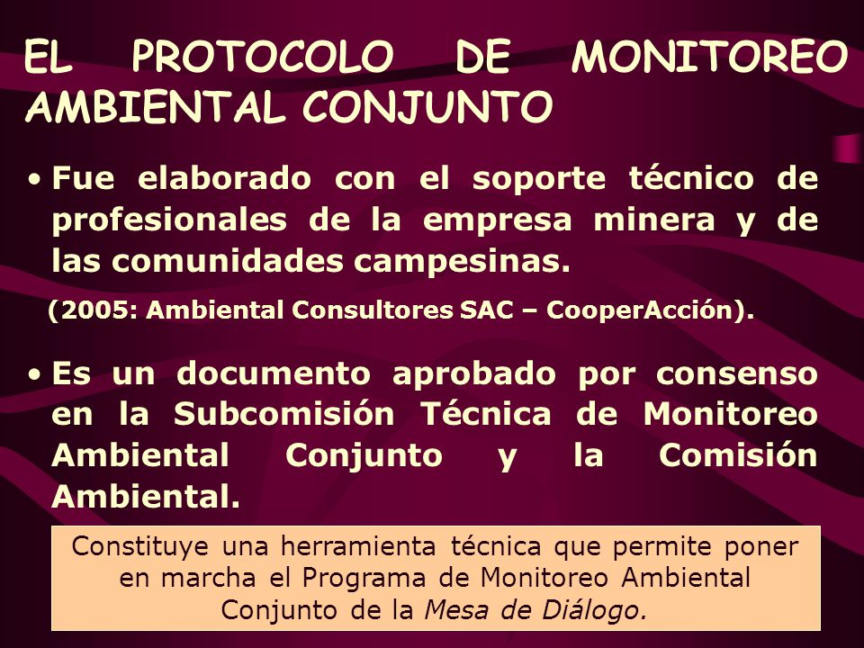 EL PROTOCOLO DE MONITOREO AMBIENTAL CONJUNTO Fue elaborado con el soporte técnico de profesionales de la empresa minera y de las comunidades campesina