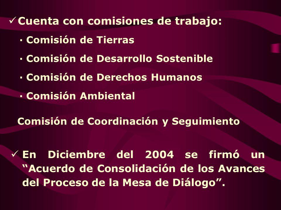 En Diciembre del 2004 se firmó un Acuerdo de Consolidación de los Avances del Proceso de la Mesa de Diálogo. Cuenta con comisiones de trabajo: · Comis