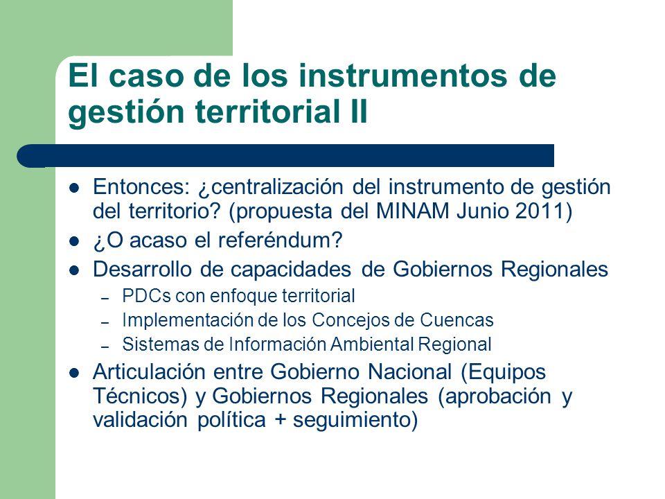 El caso de los instrumentos de gestión territorial II Entonces: ¿centralización del instrumento de gestión del territorio? (propuesta del MINAM Junio