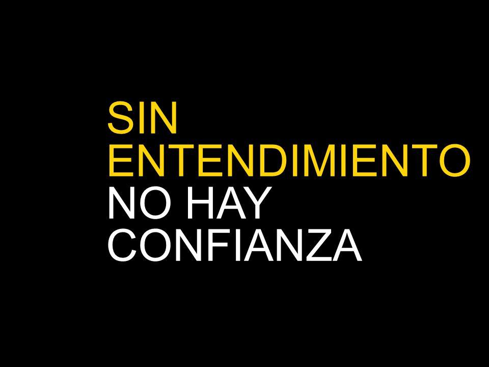 SIN ENTENDIMIENTO NO HAY CONFIANZA
