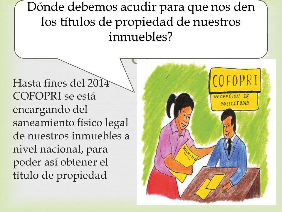 Dónde debemos acudir para que nos den los títulos de propiedad de nuestros inmuebles ? Hasta fines del 2014 COFOPRI se está encargando del saneamiento