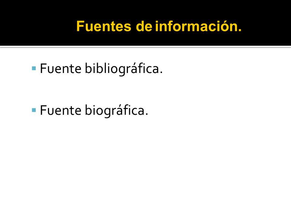 Fuente bibliográfica. Fuente biográfica. Fuentes de información.
