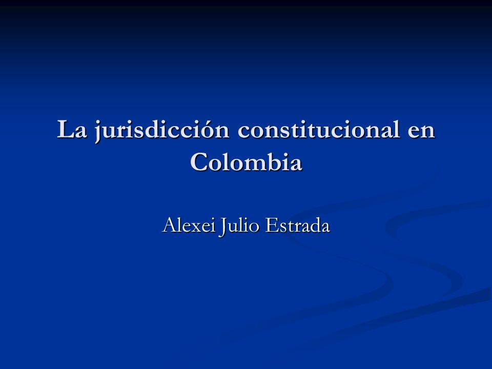 La jurisdicción constitucional en Colombia Alexei Julio Estrada