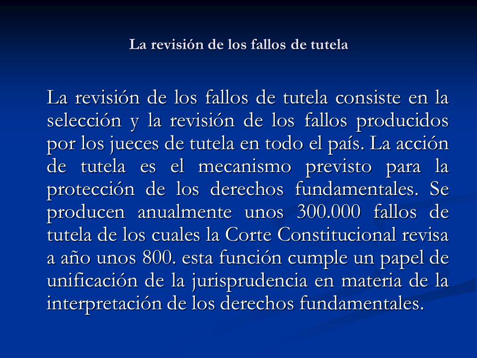 La revisión de los fallos de tutela La revisión de los fallos de tutela consiste en la selección y la revisión de los fallos producidos por los jueces de tutela en todo el país.