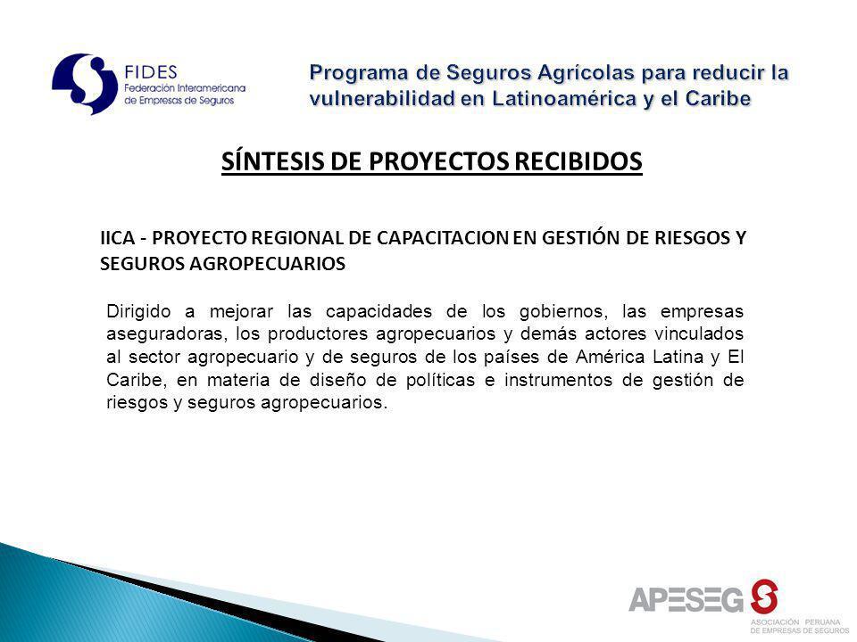 SÍNTESIS DE PROYECTOS RECIBIDOS IICA - PROYECTO REGIONAL DE CAPACITACION EN GESTIÓN DE RIESGOS Y SEGUROS AGROPECUARIOS Dirigido a mejorar las capacida
