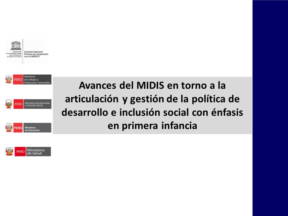Avances del MIDIS en torno a la articulación y gestión de la política de desarrollo e inclusión social con énfasis en primera infancia