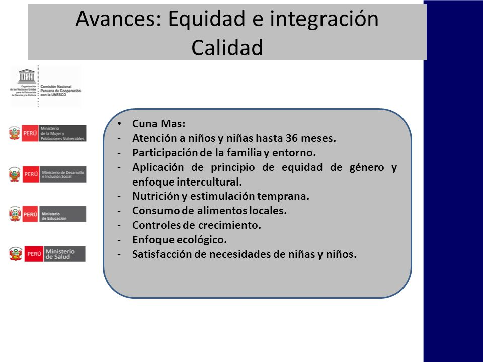 Avances: Equidad e integración Calidad Cuna Mas: -Atención a niños y niñas hasta 36 meses.