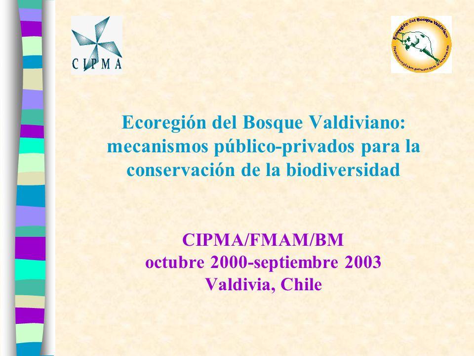 Ecoregión del Bosque Valdiviano: mecanismos público-privados para la conservación de la biodiversidad CIPMA/FMAM/BM octubre 2000-septiembre 2003 Valdivia, Chile