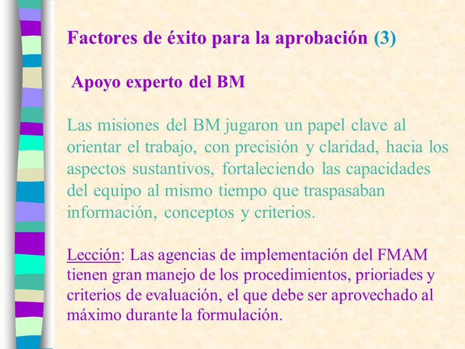 Factores de éxito para la aprobación (3) Apoyo experto del BM Las misiones del BM jugaron un papel clave al orientar el trabajo, con precisión y claridad, hacia los aspectos sustantivos, fortaleciendo las capacidades del equipo al mismo tiempo que traspasaban información, conceptos y criterios.