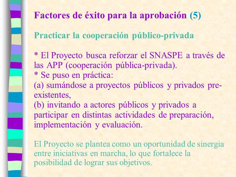 Factores de éxito para la aprobación (5) Practicar la cooperación público-privada * El Proyecto busca reforzar el SNASPE a través de las APP (cooperación pública-privada).