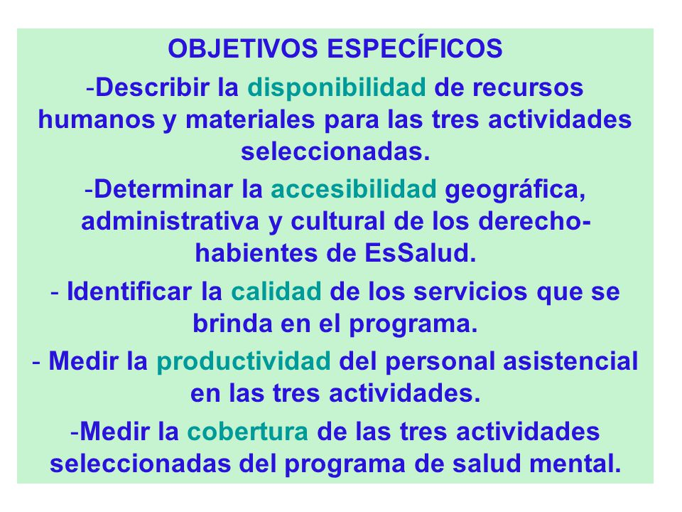 OBJETIVO GENERAL Evaluar con enfoque sistémico tres actividades trazadoras (tamizaje, control y psicoprofilaxis ) del programa de salud mental de EsSa
