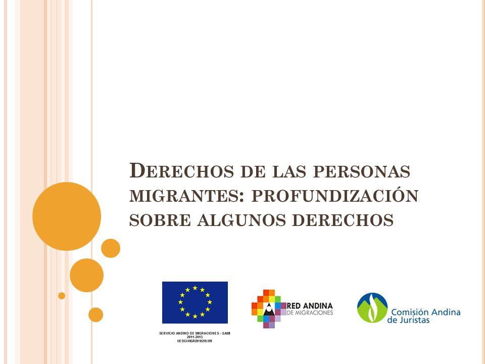 D ERECHOS DE LAS PERSONAS MIGRANTES : PROFUNDIZACIÓN SOBRE ALGUNOS DERECHOS