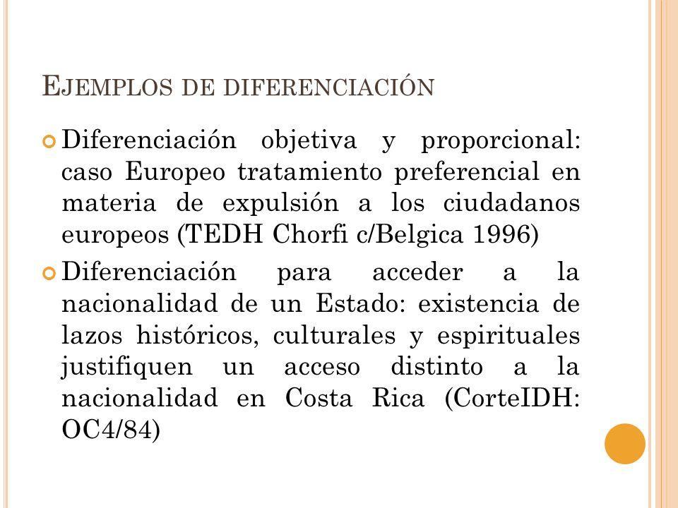E JEMPLOS DE DIFERENCIACIÓN Diferenciación objetiva y proporcional: caso Europeo tratamiento preferencial en materia de expulsión a los ciudadanos eur