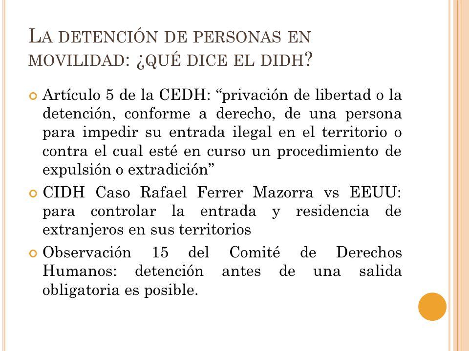 L A DETENCIÓN DE PERSONAS EN MOVILIDAD : ¿ QUÉ DICE EL DIDH ? Artículo 5 de la CEDH: privación de libertad o la detención, conforme a derecho, de una
