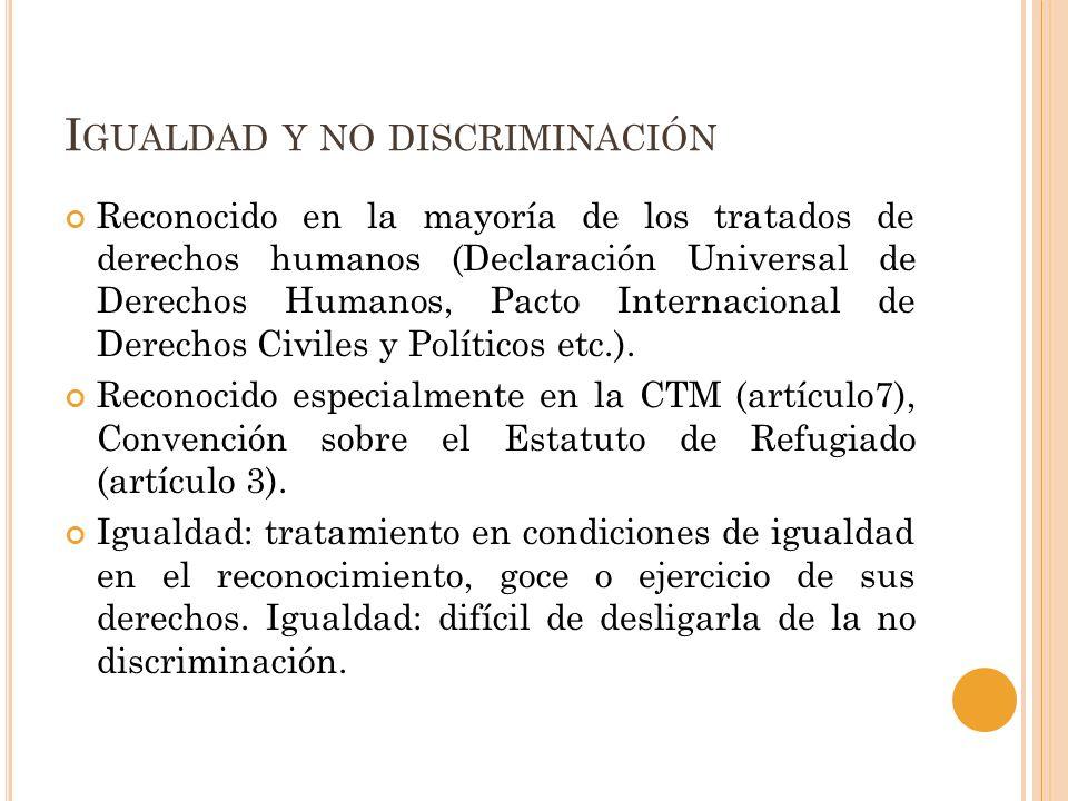 I GUALDAD Y NO DISCRIMINACIÓN Reconocido en la mayoría de los tratados de derechos humanos (Declaración Universal de Derechos Humanos, Pacto Internaci